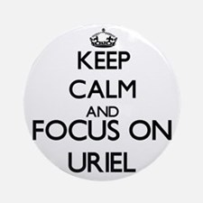 Keep Calm and Focus on Uriel Ornament (Round)