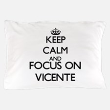 Keep Calm and Focus on Vicente Pillow Case