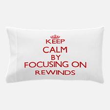 Keep Calm by focusing on Rewinds Pillow Case