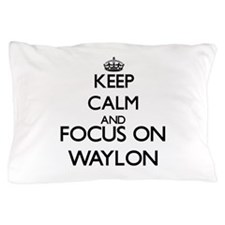 Keep Calm and Focus on Waylon Pillow Case