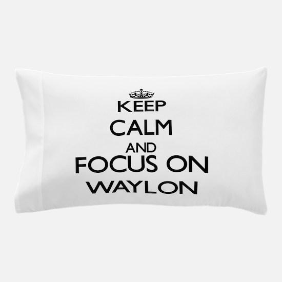 Keep Calm and Focus on Waylon Pillow Case