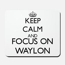 Keep Calm and Focus on Waylon Mousepad