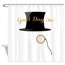 Good Day Sir Shower Curtain