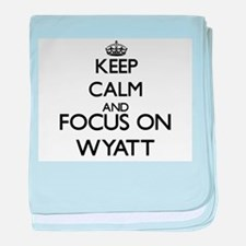 Keep Calm and Focus on Wyatt baby blanket