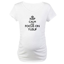 Keep Calm and Focus on Yusuf Shirt