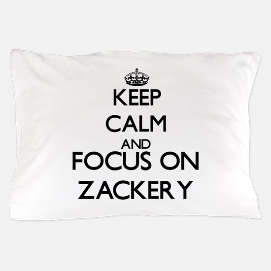 Keep Calm and Focus on Zackery Pillow Case