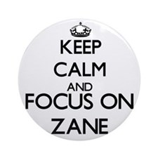 Keep Calm and Focus on Zane Ornament (Round)