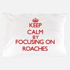 Keep Calm by focusing on Roaches Pillow Case