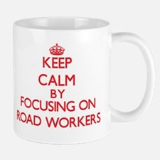 Keep Calm by focusing on Road Workers Mugs
