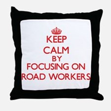 Keep Calm by focusing on Road Workers Throw Pillow