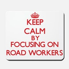 Keep Calm by focusing on Road Workers Mousepad