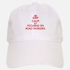 Keep Calm by focusing on Road Workers Baseball Baseball Cap