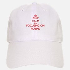 Keep Calm by focusing on Robins Baseball Baseball Cap