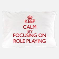 Keep Calm by focusing on Role-Playing Pillow Case