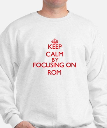 Keep Calm by focusing on Rom Sweatshirt