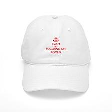 Keep Calm by focusing on Rooms Baseball Cap