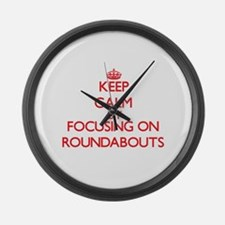 Keep Calm by focusing on Roundabo Large Wall Clock