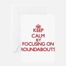 Keep Calm by focusing on Roundabout Greeting Cards