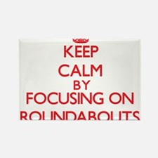 Keep Calm by focusing on Roundabouts Magnets