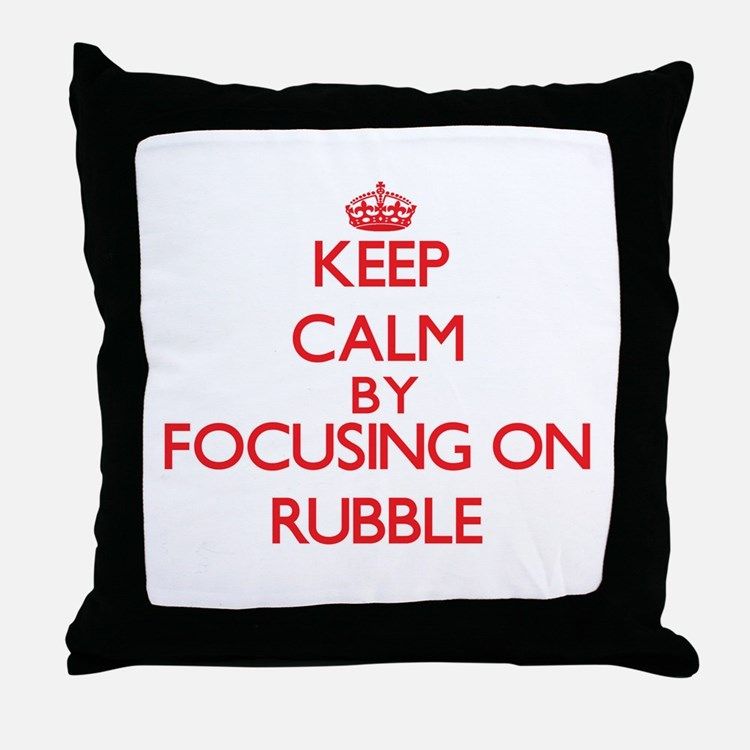 Keep Calm by focusing on Rubble Throw Pillow