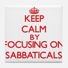 Keep Calm by focusing on Sabbaticals Tile Coaster