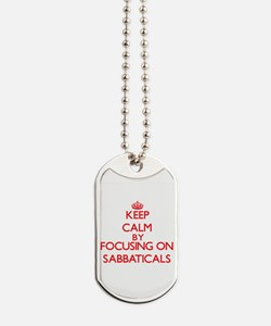Keep Calm by focusing on Sabbaticals Dog Tags