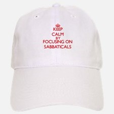 Keep Calm by focusing on Sabbaticals Baseball Baseball Cap