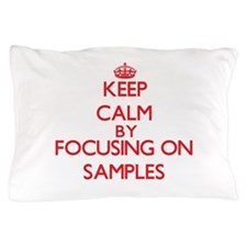 Keep Calm by focusing on Samples Pillow Case