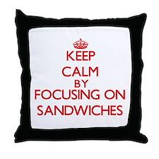Keep Calm by focusing on Sandwiches Throw Pillow