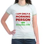 Morning Person On December 25th Jr. Ringer T-Shirt