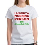 Morning Person On December 25th Women's T-Shirt