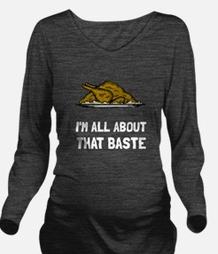 All About That Baste Long Sleeve Maternity T-Shirt