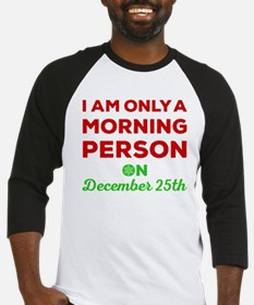 Morning Person On December 25th Baseball Jersey