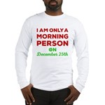 Morning Person On December 25t Long Sleeve T-Shirt