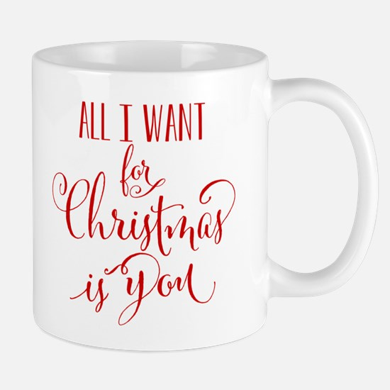 All I Want For Christmas Is You Mugs