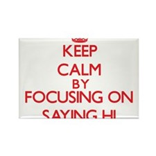 Keep Calm by focusing on Saying Hi Magnets