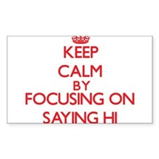 Keep Calm by focusing on Saying Hi Decal