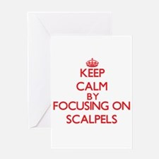 Keep Calm by focusing on Scalpels Greeting Cards