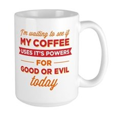 My Coffee Uses It's Powers For Good Or Evil Mugs