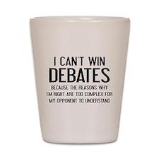I Can't Win Debates Shot Glass