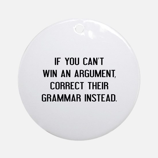 If You Can't Win An Argument Ornament (Round)