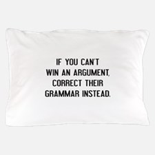 If You Can't Win An Argument Pillow Case