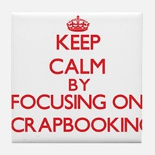 Keep Calm by focusing on Scrapbooking Tile Coaster