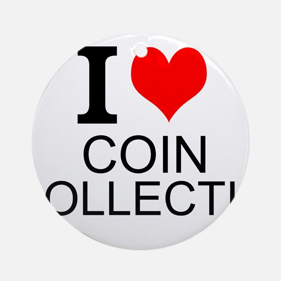 I Love Coin Collecting Ornament (Round)