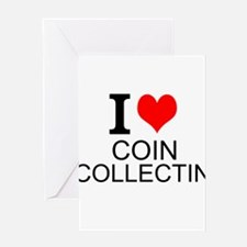 I Love Coin Collecting Greeting Cards