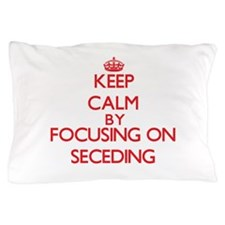 Keep Calm by focusing on Seceding Pillow Case