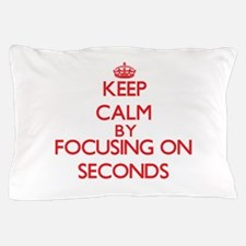 Keep Calm by focusing on Seconds Pillow Case