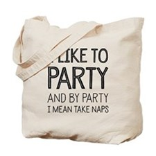 I Like To Party And By Mean Take Naps Tote Bag