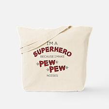 I'm A Superhero Because I Make Pew Noises Tote Bag