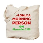 I Am Only A Morning Person On December Tote Bag